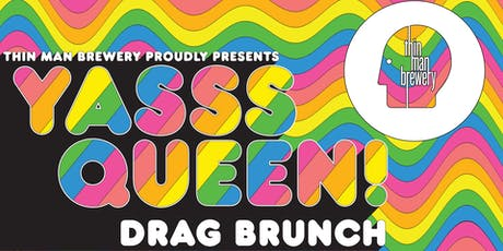 YASSS QUEEN! Drag Brunch at Thin Man Brewery tickets