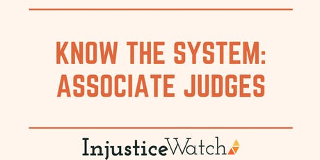 "Injustice Watch presents...""Know The System: Associate Judges"" tickets"
