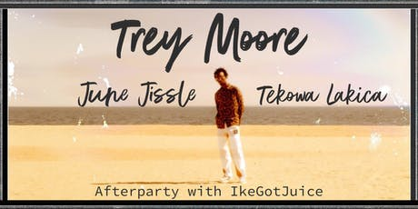 Trey Moore with June Jissle + Tekowa Lakica & Afterparty with IkeGotJuice tickets