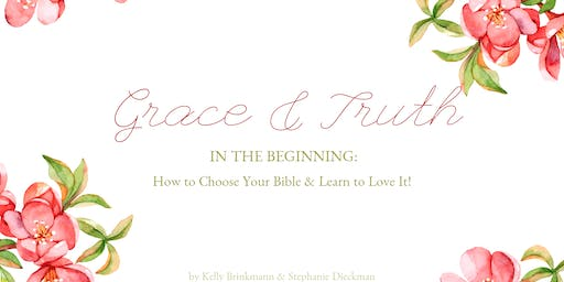Grace & Truth 101: In the Beginning - How to Choose Your Bible & Learn to Love It!