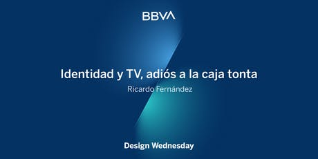 Design Wednesday: Identidad y TV, adiós a la caja tonta tickets
