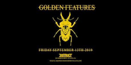 GOLDEN FEATURES   District Atlanta tickets