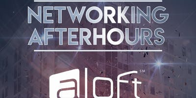Networking After Hours @ Aloft Galleria