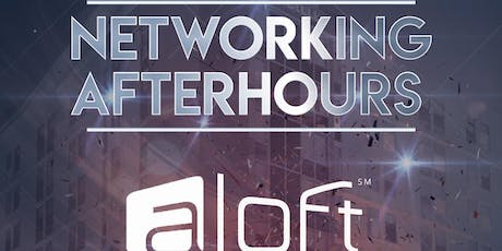 Networking After Hours @ Aloft Galleria  tickets