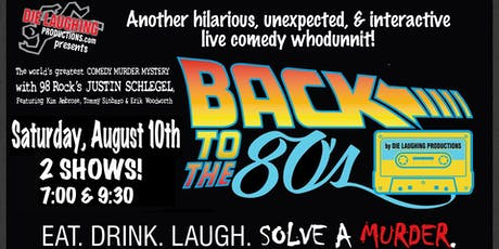 """Back To The 80's"" - A Murder Mystery Comedy Show // 9:30PM SHOW tickets"