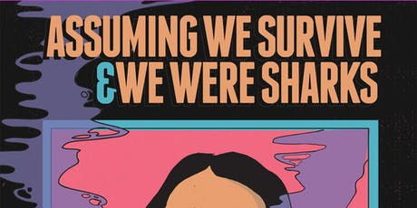 ASSUMING WE SURVIVE / WE WERE SHARKS tickets