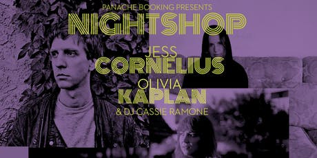 Night Shop, Jess Cornelius, Olivia Kaplan + DJ Cassie Ramone tickets