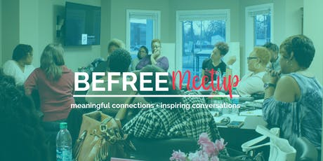 BeFree Meetup | Meaningful Connections + Inspiring Conversations  tickets