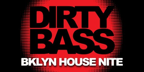 DIRTY BASS - A BKLYN HOUSE NIGHT - FREE W/RSVP tickets