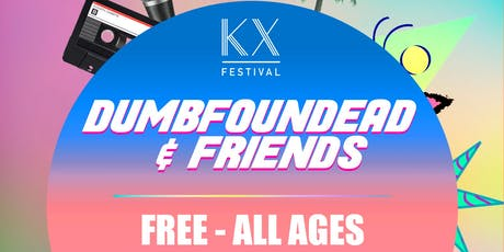 KX Festival 2019, featuring DUMBFOUNDEAD and FRIENDS tickets