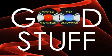 GOOD STUFF, The Music of Steely Dan, Sting, Stevie Wonder and Gino Vannelli tickets