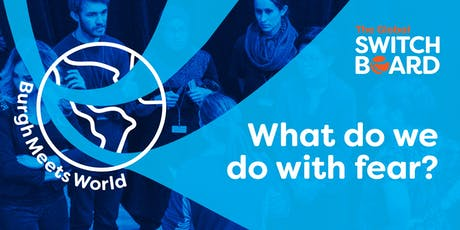 BurghMeetsWorld: What do we do with fear? tickets