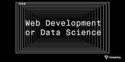 Thinkful Webinar | Web Development vs. Data Science