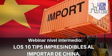 Webinar nivel intermedio. LOS 10 TIPS IMPRESCINDIBLES AL IMPORTAR DE CHINA. boletos