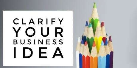 Clarify Your Business Idea and Decide Where to Take It tickets