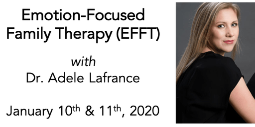 Emotion-Focused Family Therapy (EFFT) with Dr. Adele Lafrance