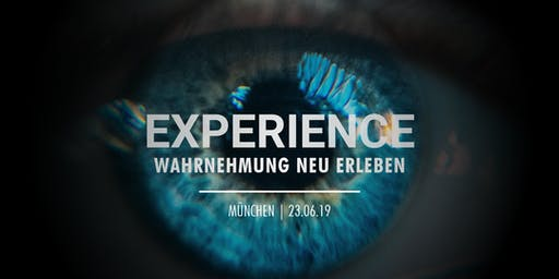 EXPERIENCE - Wahrnehmung neu erleben