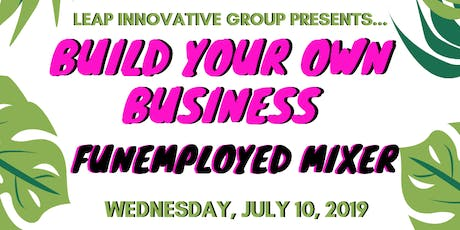 Build Your Own Business: Funemployed Mixer! tickets