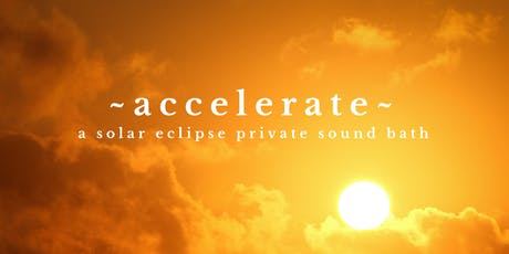 ~ACCELERATE~ Solar Eclipse Individual Sound Bath Healing Sessions tickets