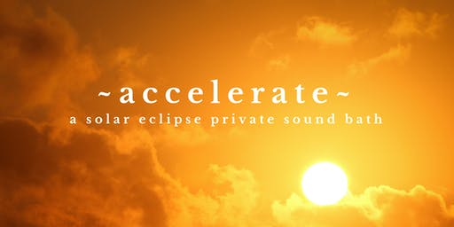 ~ACCELERATE~ Solar Eclipse Individual Sound Bath Healing Sessions