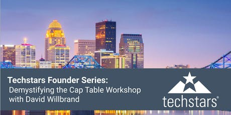 Techstars Founder Series: Demystifying the Cap Table Workshop w/ David Willbrand tickets