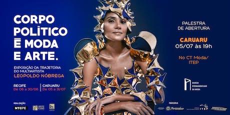 """[CARUARU] Palestra com Leopoldo Nóbrega - """"Corpo Político é Moda e Arte"""" ingressos"""