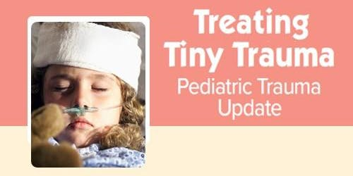 Treating Tiny Trauma: Pediatric Trauma Update ~Kona, Hawaii