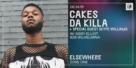 Cakes Da Killa + Special Guest Skype Williams w/ Sissy Elliot B2B Wilhelmina @ Elsewhere (Zone One) tickets