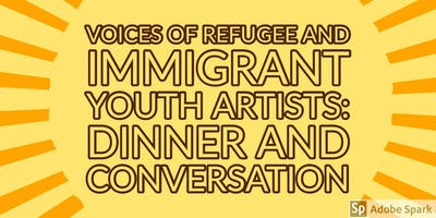 Voices of Refugee and Immigrant Youth Artists: Dinner and Conversation