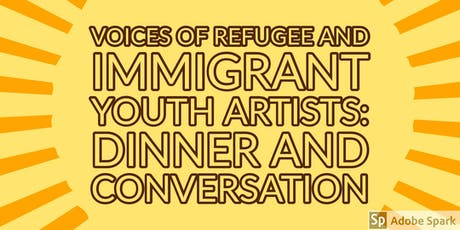 Voices of Refugee and Immigrant Youth Artists: Dinner and Conversation tickets