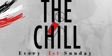 The Chill (Every FIRST Sunday)