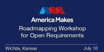 America Makes Roadmapping Workshop for Open Requirements - MEMBERS ONLY