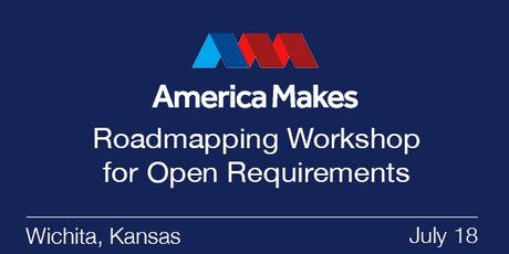 America Makes Roadmapping Workshop for Open Requirements - MEMBERS ONLY tickets