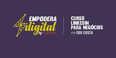 Curso LinkedIn para Negócios com Edu Costa - Empodera Digital ingressos