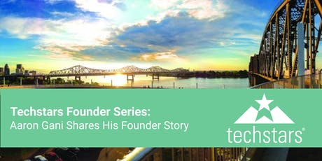 Techstars Founder Series: Aaron Gani Shares His Founder Story tickets