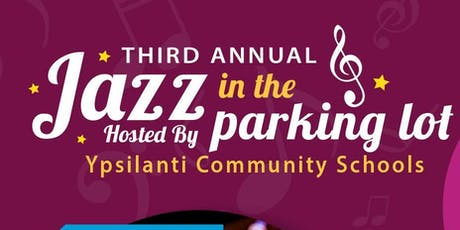 Third Annual Jazz in the Parking Lot Hosted by Ypsilanti Community Schools tickets