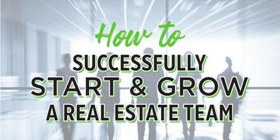 How to Successfully Start and Grow a Real Estate Team