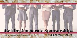Getting Corporate Sponsorships    The Popcorn Series