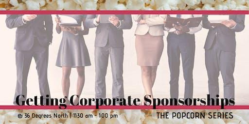 Getting Corporate Sponsorships  | The Popcorn Series
