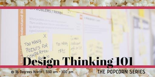 Design Thinking 101  | The Popcorn Series