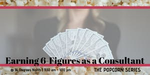 Earning 6-Figures as a Consultant  | The Popcorn Series