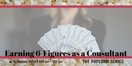 Earning 6-Figures as a Consultant  | The Popcorn Series tickets