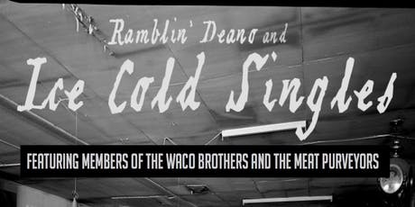 Ramblin' Deano and Ice Cold Singles feat. members of Waco Bros and The Meat Purveyors @ miniBar tickets
