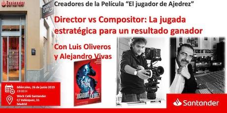 Director vs Compositor: La jugada estratégica para un resultado ganador con Luis Oliveros y Alejandro Vivas   entradas