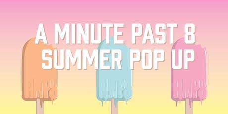 A Minute Past 8 Summer Pop up! tickets