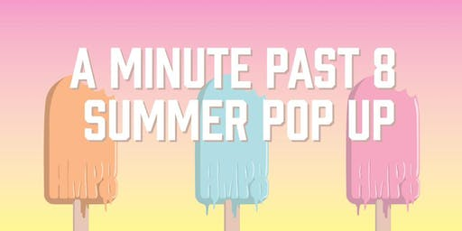 A Minute Past 8 Summer Pop up!