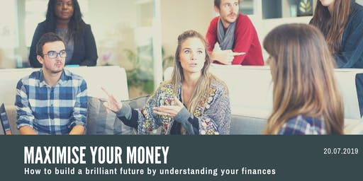 Maximise your money - How to build a brilliant future by understanding your finances