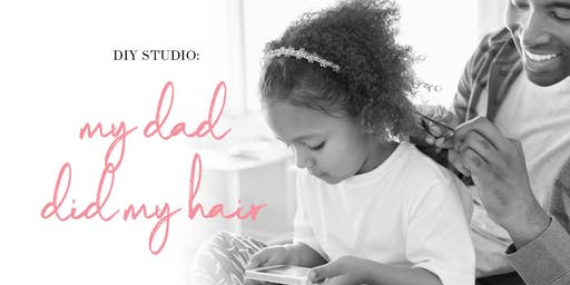 DIY Studio: my dad did my hair