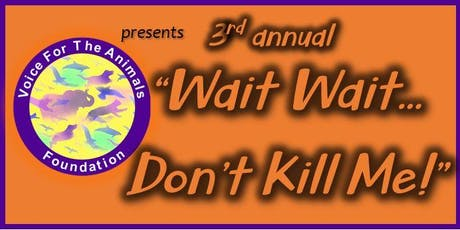 "3rd annual ""Wait Wait...Don't Kill Me!"" stand-up comedy show presented by Voice For The Animals Foundation tickets"