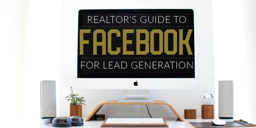 Realtors Guide to Facebook For Lead Generation | JULY 25 | Held in DTC